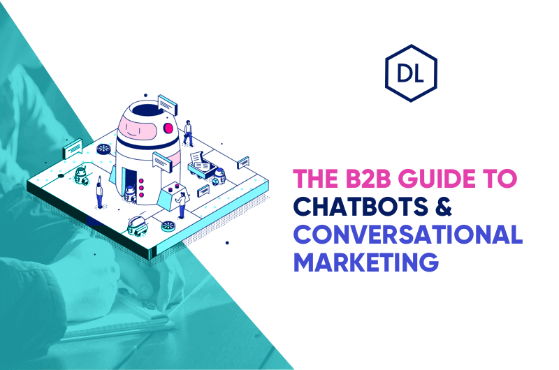 The B2B Marketer's Guide To Chatbots & Conversational Marketing