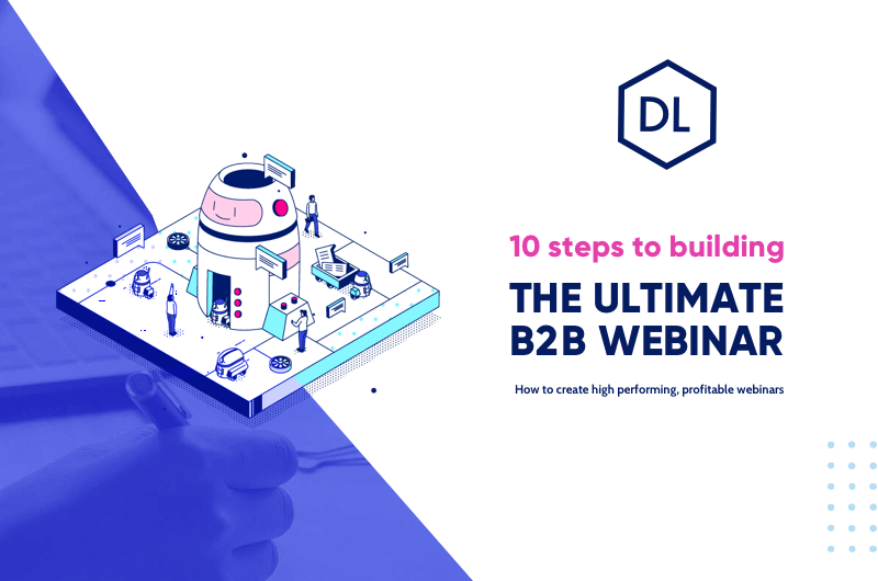 10 Steps to Building the Ultimate B2B Webinar